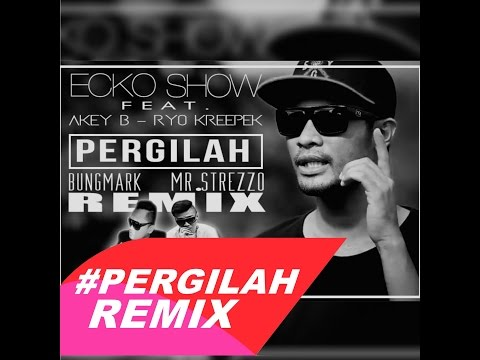 ECKO SHOW - PERGILAH | BUNG MARK y MR.STREZZO REMIX VIDEO LYRIC *NEW* 2015 |