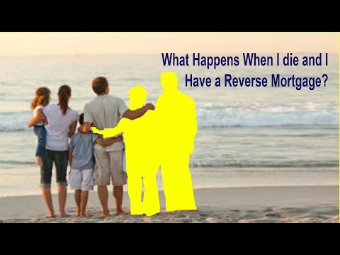 What Happens to Reverse Mortgage When You Die | Reverse Mortgage After Owner Dies