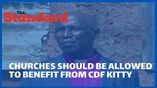 Archbishop Raphael Kituva wants BBI amended to allow churches to benefit from CDF kitty