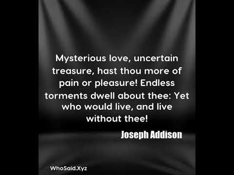 Joseph Addison: Mysterious love, uncertain treasure, hast thou more of ......