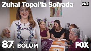 Zuhal Topal'la Sofrada 87. Bölüm