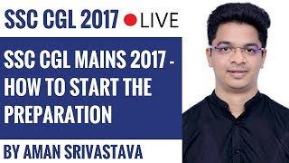SSC CGL Mains 2017: How to Start the preparation by Aman Srivastava