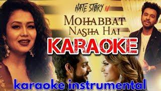 Mohabbat nasha hai karaoke - Neha kakkar   Hate story 4  