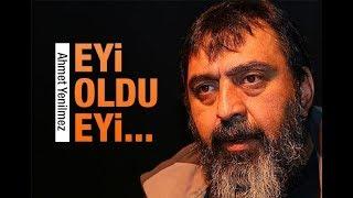 Ahmet Yenilmez : Eyi oldu eyi!