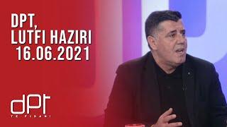 DPT, Lutfi Haziri - 16.06.2021