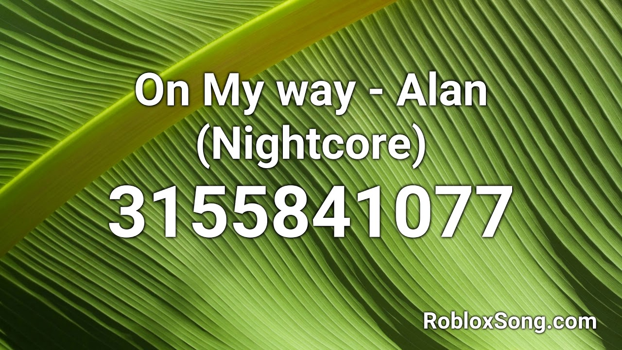 On My Way Alan Nightcore Roblox Id Roblox Music Code Youtube