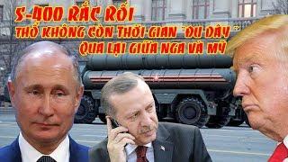Rắc rối từ S-400: Không còn thời gian cho Thổ Nhĩ Kỳ