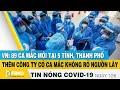 Tin tức Covid-19 nóng nhất chiều 12/6 | Dịch Corona mới nhất ngày hôm nay | FBNC