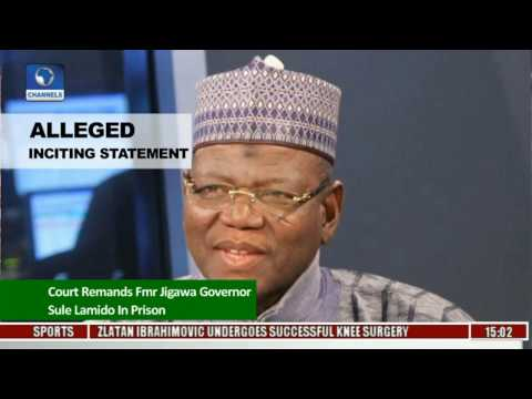 News Across Nigeria: Court Remands Fmr Jigawa Gov Sule Lamido In Prison