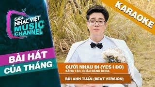 Cưới Nhau Đi (Yes I Do) - Bùi Anh Tuấn (Beat Version) | Gala Nhạc Việt Bài Hát Của Tháng