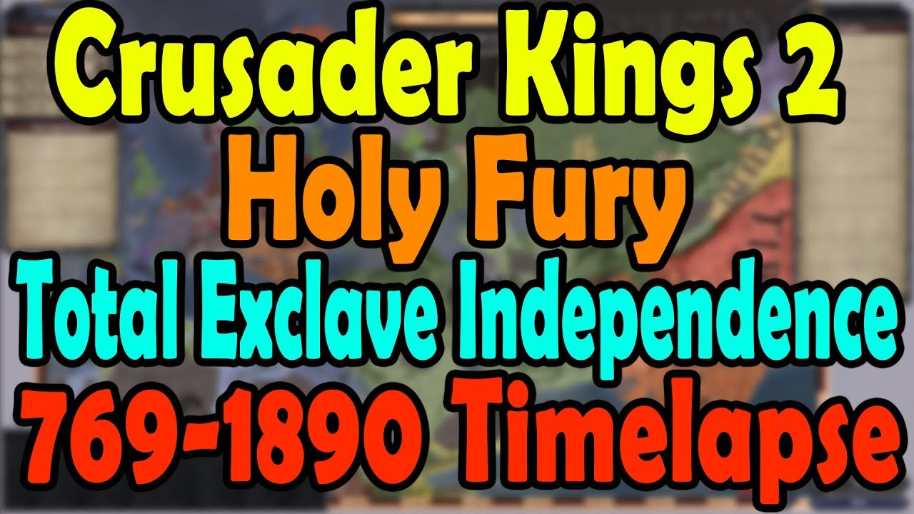 Crusader Kings 2 Holy Fury Total Exclave Independence Timelapse 769-1890