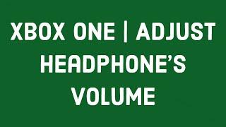 [Xbox One] Adjust Headphone