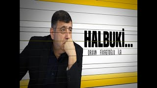 Halbuki - Orxan Fikrətoğlu -  12.12.2018