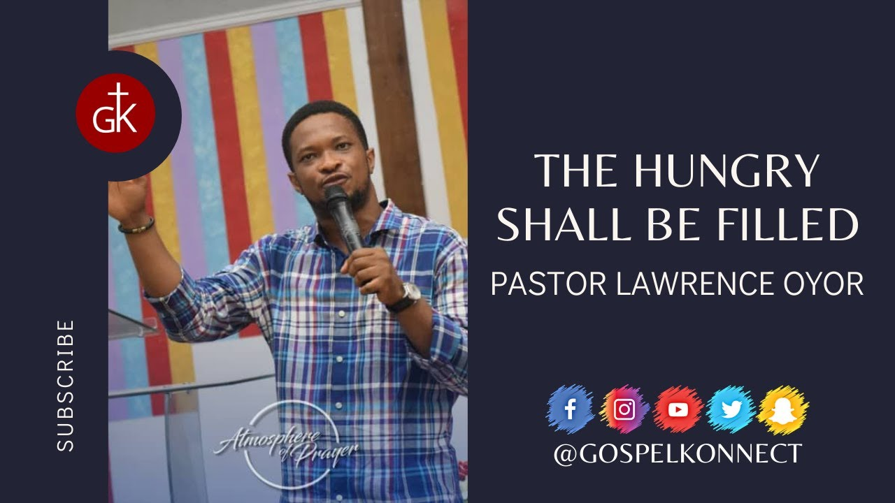 The Hungry Shall be Filled - Pastor Lawrence Oyor #GospelKonnect