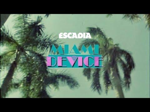 Escadia - Miami Device [Unofficial Video]