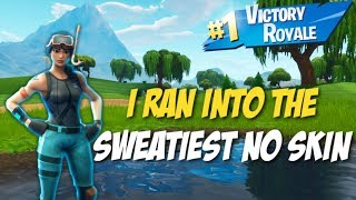 I RAN INTO ONE OF THE SWEATIEST NO SKINS! (Fortnite Battle Royale)
