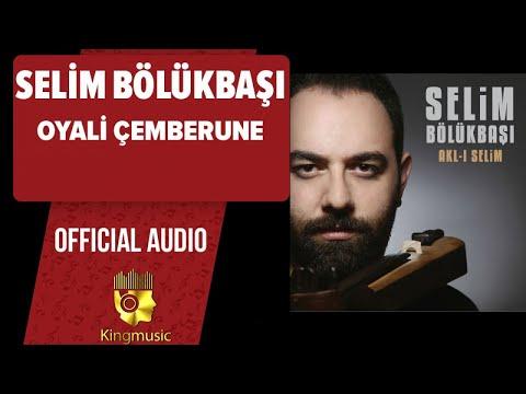 Selim Bölükbaşı - Oyali Çemberune - ( Official Audio )