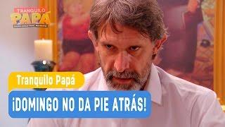 Tranquilo Papá - ¡Domingo no da pie atrás! / Capítulo 11