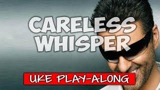 Careless Whisper - Em (ukulele play-along)