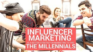 Why influencer marketing is a better strategy in marketing to the millennial?