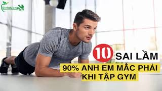 10 sai lầm khi tập thể hình gym anh em mắc phải - Dinh dưỡng 24h