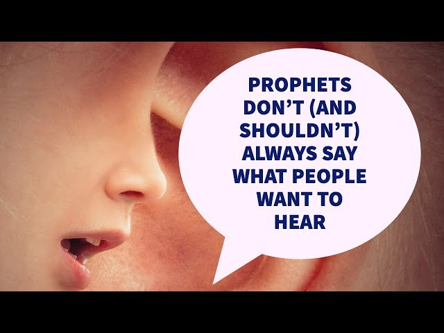 Prophets Don't (and Shouldn't) Always Say What People Want to Hear
