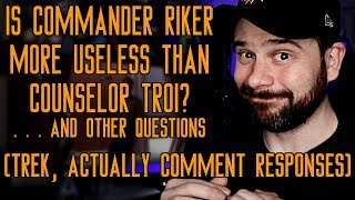 Is Commander Riker More Useless Than Counselor Troi? . . . and Other Questions