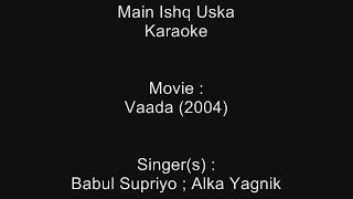 Main Ishq Uska - Karaoke - Vaada (2004) - Babul Supriyo ; Alka Yagnik