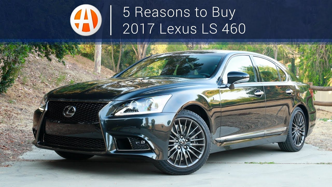 2017 lexus ls 460 | 5 reasons to buy | autotrader - youtube