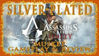 AC UNITY | SILVER-PLATED MUSKET GAMEPLAY & REVIEW | BEST RIFLE IN THE GAME | PS4