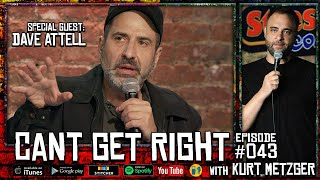 Masks Are The New Pants with Dave Attell - Cant't Get Right with Kurt Metzger #043