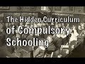 The Hidden Curriculum of Compulsory Schooling!