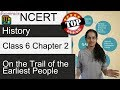 NCERT Class 6 History Chapter 2: On the Trail of the Earliest People (Examrace - Dr. Manishika)