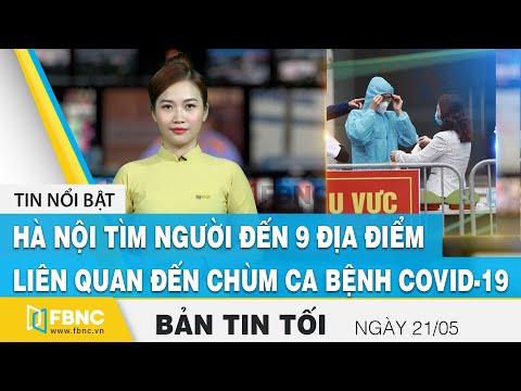 Bản tin tối 24/5   Hà Nội: tìm người đến 9 địa điểm liên quan đến chùm ca bệnh covid-19   FBNC
