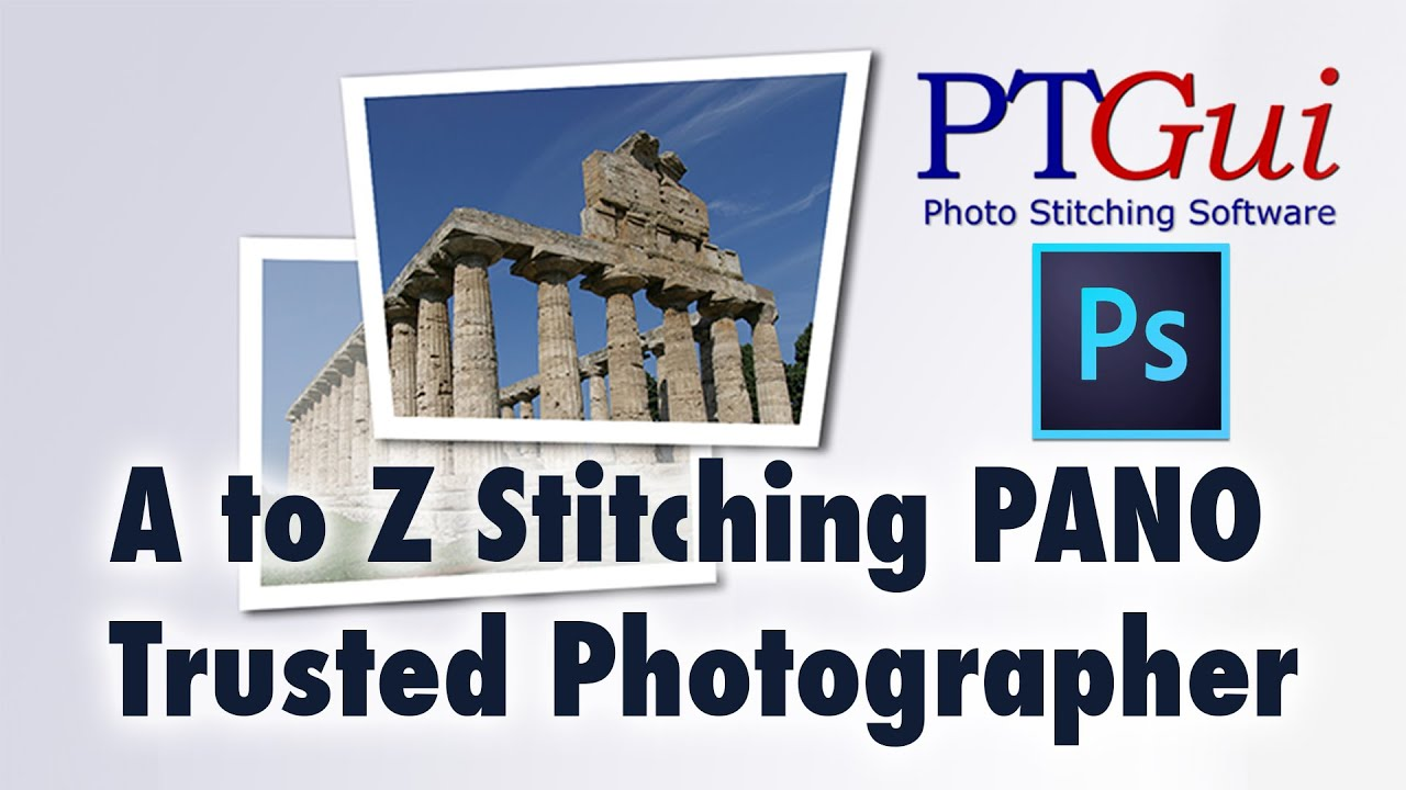 A to Z PtGui 360 Pano Stitching for Trusted Photographer