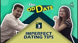 TOD Ep. 3 IMPERFECT DATING TIPS | Aashqeen