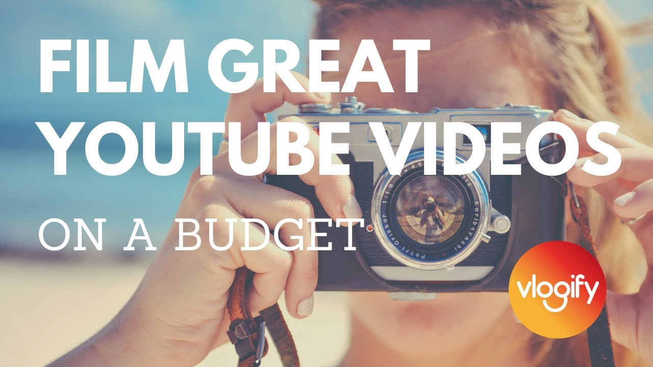 How to Film Great YouTube Videos on a Low Budget
