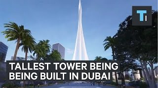 The tallest tower in the world is being built in Dubai