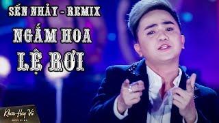 Ngắm Hoa Lệ Rơi Remix || Khưu Huy Vũ _ SẾN NHẢY 5