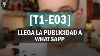😱 Llega la publicidad a Whatsapp [#Podcast - T1/E3] | La red de mario