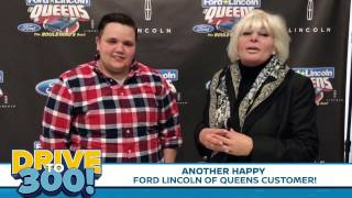 Ford Lincoln of Queens Drive To 300 Testimonial #2