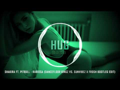 Shakira Feat Pitbull - Rabiosa (Dancefloor Kingz Vs Sunvibez X Frosh Bootleg Edit)