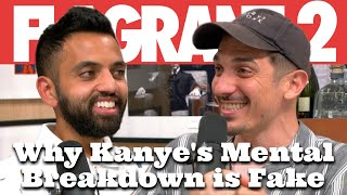 Why Kanye's Mental Breakdown is Fake | Flagrant 2 with Andrew Schulz and Akaash Singh