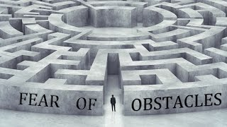 Fear Of Obstacles.