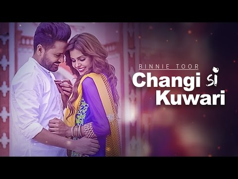 Binnie Toor Changi Si Kuwari Full Video Song | Latest Punjabi Songs 2016 | Xtatic | Ariya