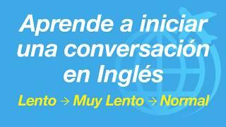 Aprende a iniciar una conversación en Inglés - lento y fácil