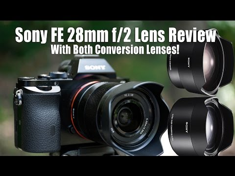 Sony FE 28mm f/2 Lens Review - With Both Conversion Lenses!