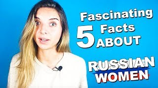 5 Interesting Facts about Russian women