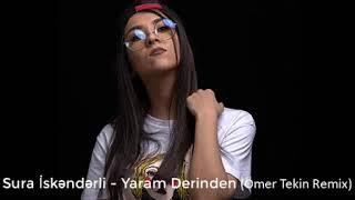 Sura İskəndərli - Yaram Derinden (Ömer Tekin Remix) Resimi