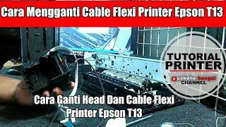cara mengganti cable flexi printer epson t13, cara mengganti head printer epson T13